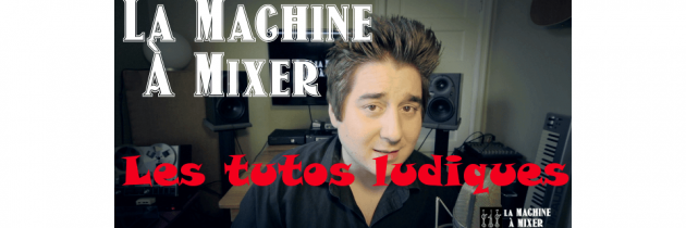 Les tutos ludiques de La Machine à Mixer