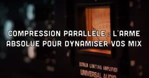 Compression parall�le : l?arme absolue pour dynamiser vos mixages