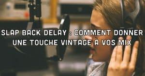 Slap back delay : comment donner une touche � vintage � � votre mix