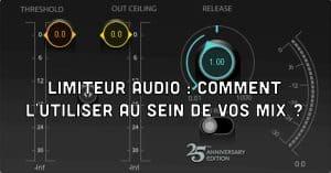 Limiteur audio : comment l?utiliser au sein de vos mix ?